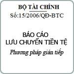Báo cáo Lưu chuyển tiền tệ theo Phương pháp gián tiếp theo quyết định 15
