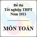 Đề thi tốt nghiệp THPT năm 2011 hệ phổ thông - môn Toán đề thi tốt nghiệp