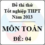 Đề thi thử tốt nghiệp THPT năm 2013 - môn Toán (Đề 4) đề thi thử môn toán