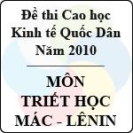 Đề thi cao học trường Đại học Kinh tế Quốc Dân năm 2010 - Môn: Triết học Mác - Lênin đề thi cao học