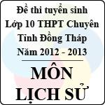 Đề thi tuyển sinh lớp 10 THPT Chuyên tỉnh Đồng Tháp - Môn Lịch sử (năm học 2012 - 2013) đề thi vào lớp 10