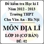 Đề thi học kì I môn Địa lý lớp 10 cơ bản (Đề 02) - THPT Chu Văn An (2012 - 2013) đề thi học kì