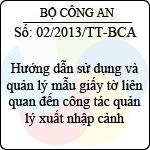 Thông tư 02/2013/TT-BCA hướng dẫn sử dụng và quản lý mẫu giấy tờ liên quan đến công tác quản lý xuất nhập cảnh