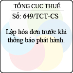 Công văn 649/TCT-CS lập hóa đơn trước khi thông báo phát hành