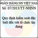 Thông tư 07/2013/TT-NHNN quy định kiểm soát đặc biệt đối với tổ chức tín dụng