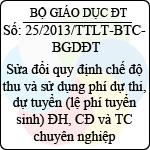 Thông tư liên tịch 25/2013/TTLT-BTC-BGDĐT sửa đổi quy định chế độ thu và sử dụng phí dự thi, dự tuyển (lệ phí tuyển sinh) đại học, cao đẳng và trung cấp chuyên nghiệp