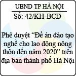 Kế hoạch 42/KH-BCĐ đề án đào tạo nghề cho lao động nông thôn đến năm 2020 trên địa bàn thành phố hà nội
