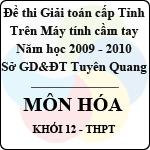 Đề thi giải toán trên Máy tính cầm tay cấp tỉnh Tuyên Quang môn Hóa học lớp 12 (2009 - 2010) đề thi môn hóa học