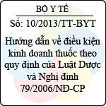 Thông tư 10/2013/TT-BYT điều kiện kinh doanh thuốc theo quy định của luật dược và nghị định 79/2006/nđ-cp