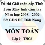 Đề thi học sinh giỏi Giải toán trên Máy tính Casio cấp tỉnh Đăk Nông môn Toán lớp 9 (2008 - 2009) sở gd&đt đăk nông