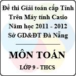 Đề thi giải toán trên Máy tính Casio cấp thành phố Đà Nẵng môn Toán lớp 9 (2011 - 2012) sở gd&đt đà nẵng