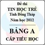 Đề thi Tin học trẻ tỉnh Đồng Tháp năm 2012 - Bảng A - Cấp tiểu học sở gd&đt đồng tháp