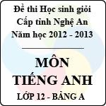 Đề thi học sinh giỏi tỉnh Nghệ An năm 2012 - 2013 môn Tiếng Anh lớp 12 Bảng A (Có đáp án) đề thi tỉnh nghệ an