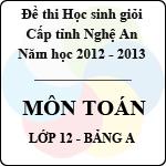Đề thi học sinh giỏi tỉnh Nghệ An năm 2012 - 2013 môn Toán lớp 12 Bảng A (Có đáp án) đề thi môn toán