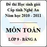 Đề thi học sinh giỏi tỉnh Nghệ An năm 2010 - 2011 môn Toán lớp 9 Bảng A (Có đáp án) sở gd&đt nghệ an