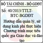 Thông tư liên tịch 40/2013/TTLT-BTC-BGDĐT hướng dẫn quản lý, sử dụng kinh phí thực hiện chương trình mục tiêu quốc gia giáo dục và đào tạo giai đoạn 2012 - 2015