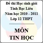 Đề thi học sinh giỏi lớp 12 THPT tỉnh Bạc Liêu môn Tin học (Năm học 2010 - 2011) - Có đáp án đề thi học sinh giỏi