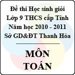 Đề thi học sinh giỏi lớp 9 THCS tỉnh Thanh Hóa năm học 2010 - 2011 môn Toán (Có đáp án) sở gd&đt thanh hóa