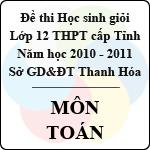 Đề thi học sinh giỏi lớp 12 THPT tỉnh Thanh Hóa năm học 2010 - 2011 môn Toán (Có đáp án) đề thi học sinh giỏi