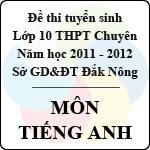 Đề thi tuyển sinh lớp 10 THPT tỉnh Đăk Nông năm 2011 - 2012 môn Tiếng Anh (chuyên) - Có đáp án đề thi tuyển sinh lớp 10 tỉnh đăk nông