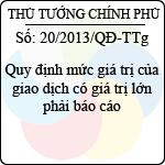 Quyết định 20/2013/QĐ-TTg quy định mức giá trị của giao dịch có giá trị lớn phải báo cáo