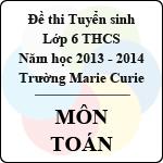 Đề thi tuyển sinh vào lớp 6 trường Marie Curie năm học 2013 - 2014 môn Toán đề thi trường marie curie