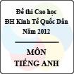 Đề thi Cao học trường Đại học kinh tế Quốc Dân năm 2012 - Môn Tiếng anh (Có đáp án)