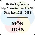 Đề thi tuyển sinh vào lớp 6 Hà Nội Amsterdam năm học 2013 - 2014 môn Toán (Có đáp án)