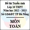 Đề thi tuyển sinh lớp 10 THPT TP Đà Nẵng năm học 2012 - 2013 môn Toán - Có đáp án
