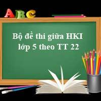 Bộ đề thi giữa học kì 1 lớp 5 năm 2017 - 2018 theo Thông tư 22