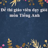 Đề thi giáo viên dạy giỏi môn Tiếng Anh trường THPT Quỳnh Lưu, Nghệ An năm học 2016 - 2017
