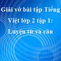 Giải vở bài tập Tiếng Việt lớp 2 tập 1 tuần 1: Luyện từ và câu