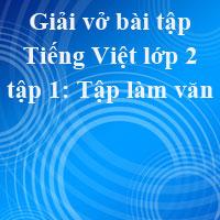 Giải vở bài tập Tiếng Việt lớp 2 tập 1 tuần 1: Tập làm văn