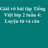 Giải vở bài tập Tiếng Việt lớp 2 tập 1 tuần 4: Luyện từ và câu