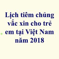 Lịch tiêm chủng vắc xin cho trẻ em tại Việt Nam năm 2019