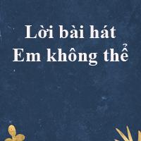 Lời bài hát Em không thể - Tiên Tiên, Touliver