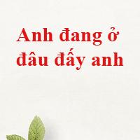 Lời bài hát Anh đang ở đâu đấy anh - Hương Giang