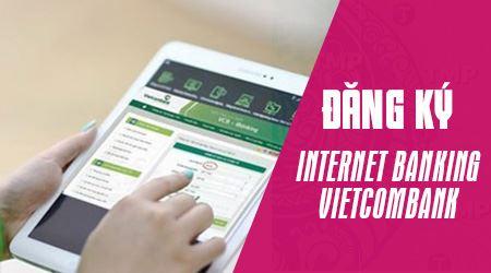 Hướng dẫn cách đăng ký Internet Banking Vietcombank
