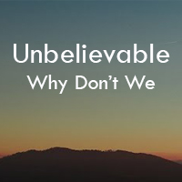 Lời bài hát Unbelievable Why Don't We
