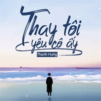 Lời bài hát Thay tôi yêu cô ấy - Thanh Hưng
