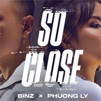 Lời bài hát So Close - Binz - Phương Ly